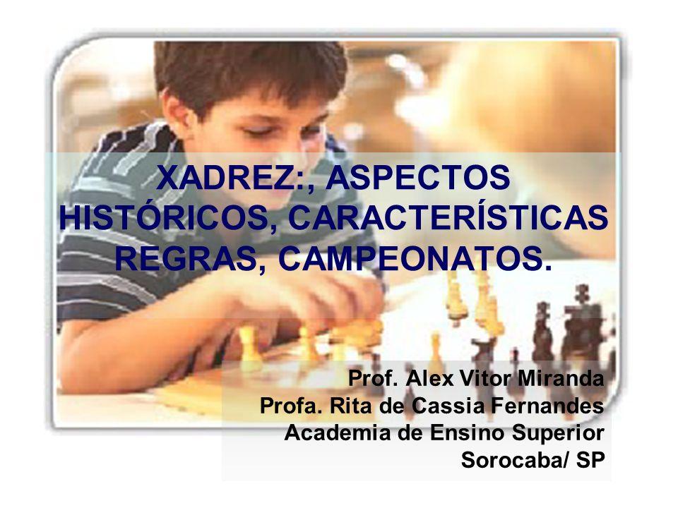 XADREZ:, ASPECTOS HISTÓRICOS, CARACTERÍSTICAS REGRAS, CAMPEONATOS.
