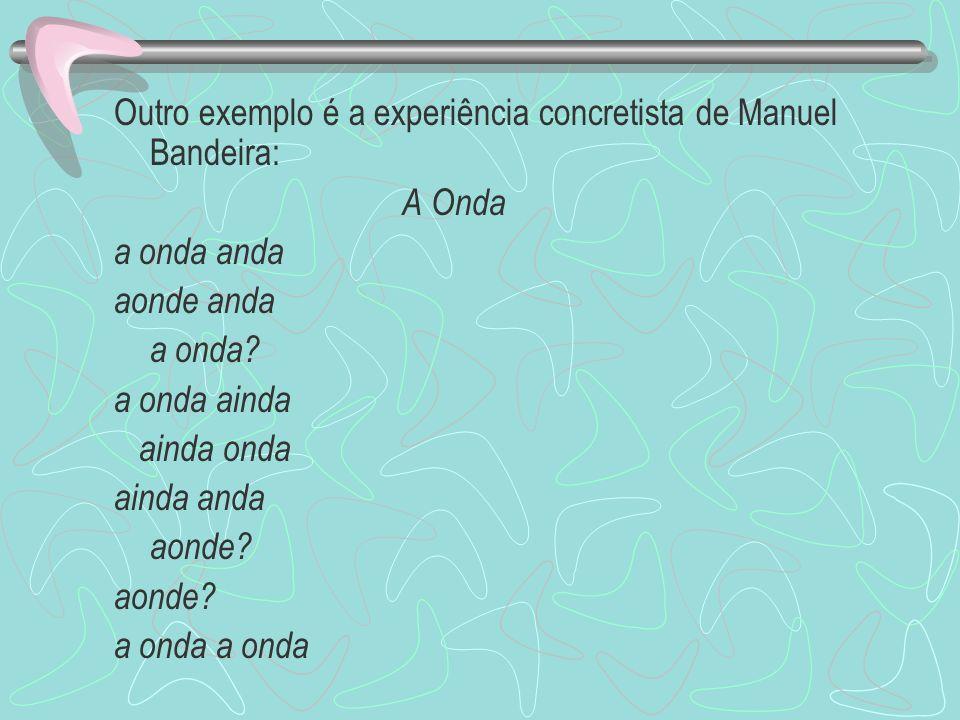 Outro exemplo é a experiência concretista de Manuel Bandeira: