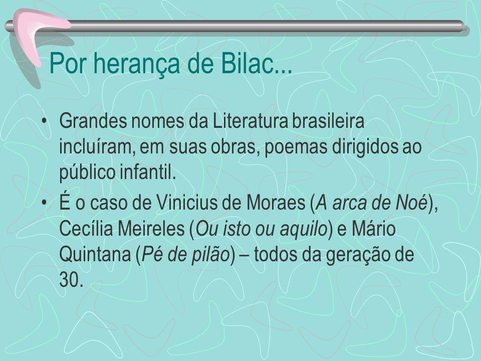 Por herança de Bilac...Grandes nomes da Literatura brasileira incluíram, em suas obras, poemas dirigidos ao público infantil.