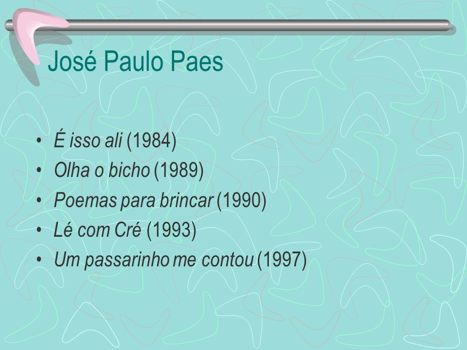 José Paulo Paes É isso ali (1984) Olha o bicho (1989)