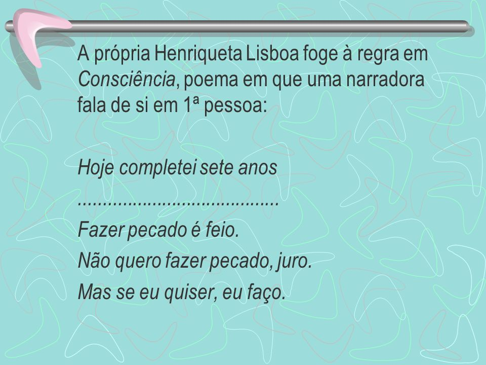 A própria Henriqueta Lisboa foge à regra em Consciência, poema em que uma narradora fala de si em 1ª pessoa: