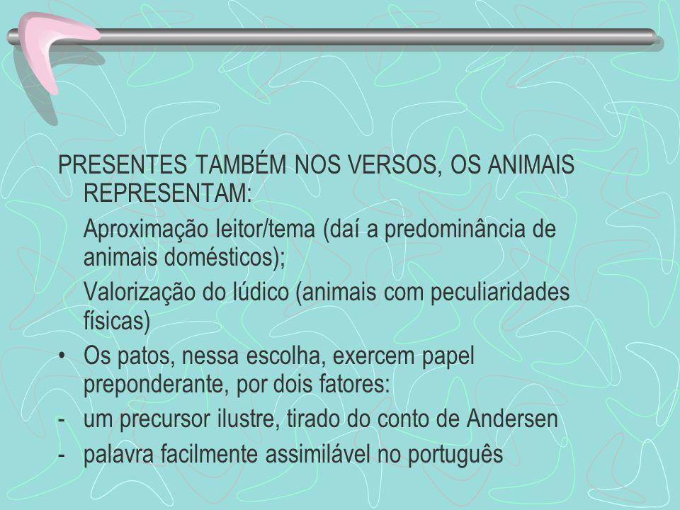 PRESENTES TAMBÉM NOS VERSOS, OS ANIMAIS REPRESENTAM: