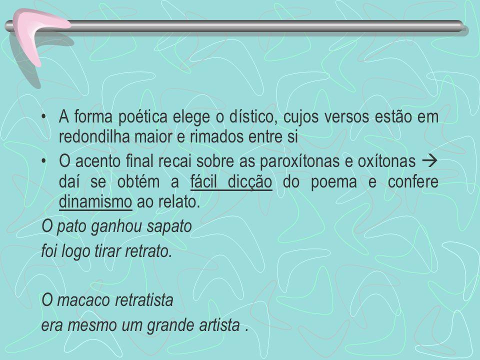 A forma poética elege o dístico, cujos versos estão em redondilha maior e rimados entre si