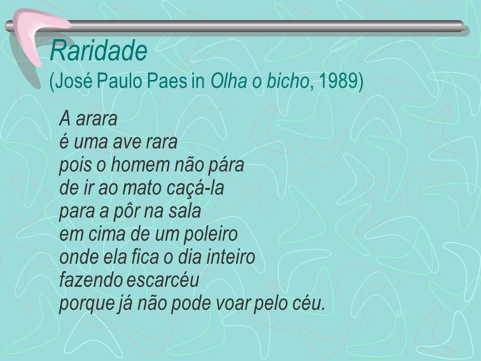Raridade (José Paulo Paes in Olha o bicho, 1989)