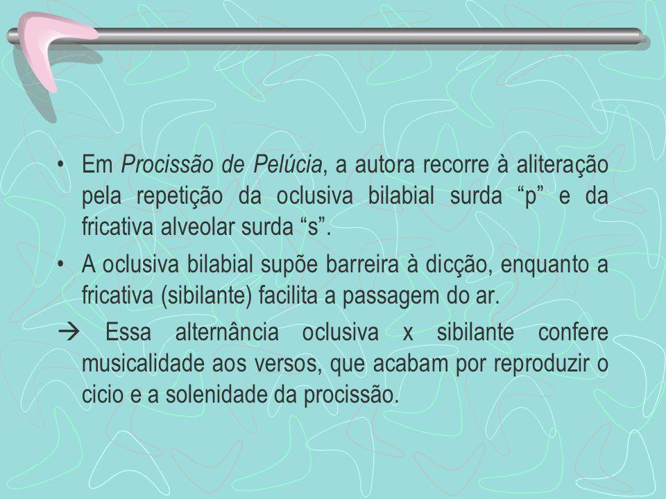 Em Procissão de Pelúcia, a autora recorre à aliteração pela repetição da oclusiva bilabial surda p e da fricativa alveolar surda s .