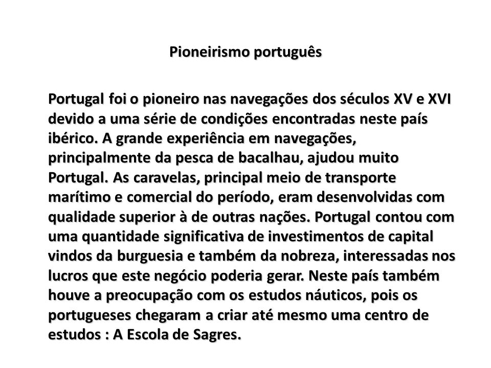 Pioneirismo português Portugal foi o pioneiro nas navegações dos séculos XV e XVI devido a uma série de condições encontradas neste país ibérico.