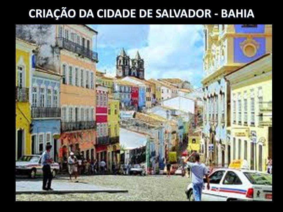 CRIAÇÃO DA CIDADE DE SALVADOR - BAHIA