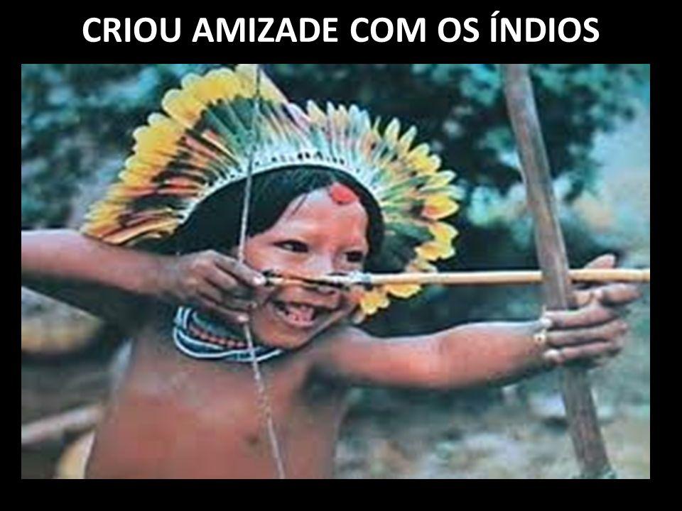 CRIOU AMIZADE COM OS ÍNDIOS
