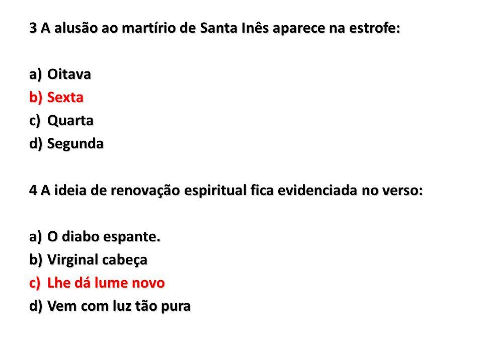 3 A alusão ao martírio de Santa Inês aparece na estrofe: