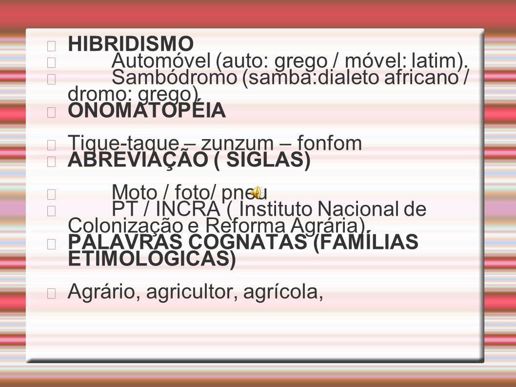 HIBRIDISMOAutomóvel (auto: grego / móvel: latim). Sambódromo (samba:dialeto africano / dromo: grego)
