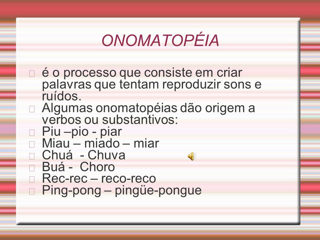 ONOMATOPÉIA é o processo que consiste em criar palavras que tentam reproduzir sons e ruídos.