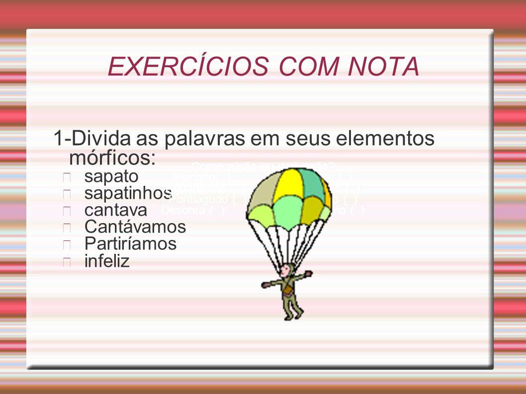 EXERCÍCIOS COM NOTA 1-Divida as palavras em seus elementos mórficos: