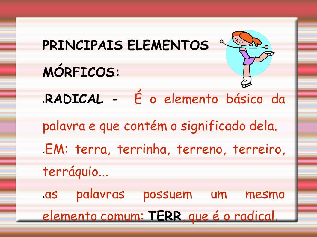 PRINCIPAIS ELEMENTOS MÓRFICOS: