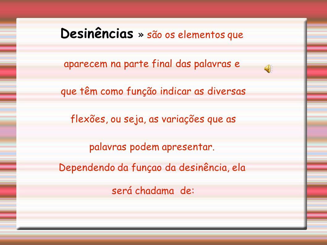 Desinências » são os elementos que
