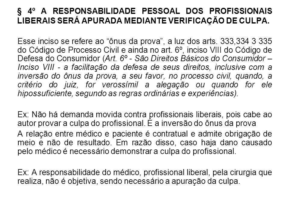 § 4º A RESPONSABILIDADE PESSOAL DOS PROFISSIONAIS LIBERAIS SERÁ APURADA MEDIANTE VERIFICAÇÃO DE CULPA.