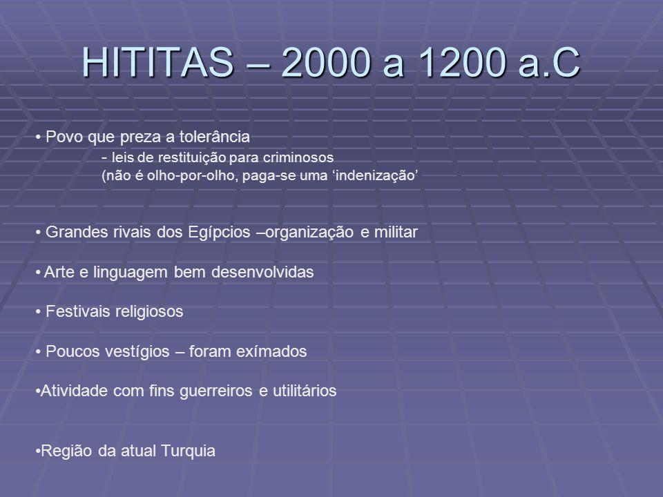 HITITAS – 2000 a 1200 a.C Povo que preza a tolerância