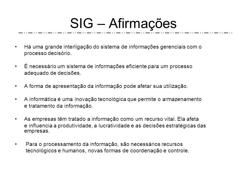 SIG – Afirmações Há uma grande interligação do sistema de informações gerenciais com o. processo decisório.