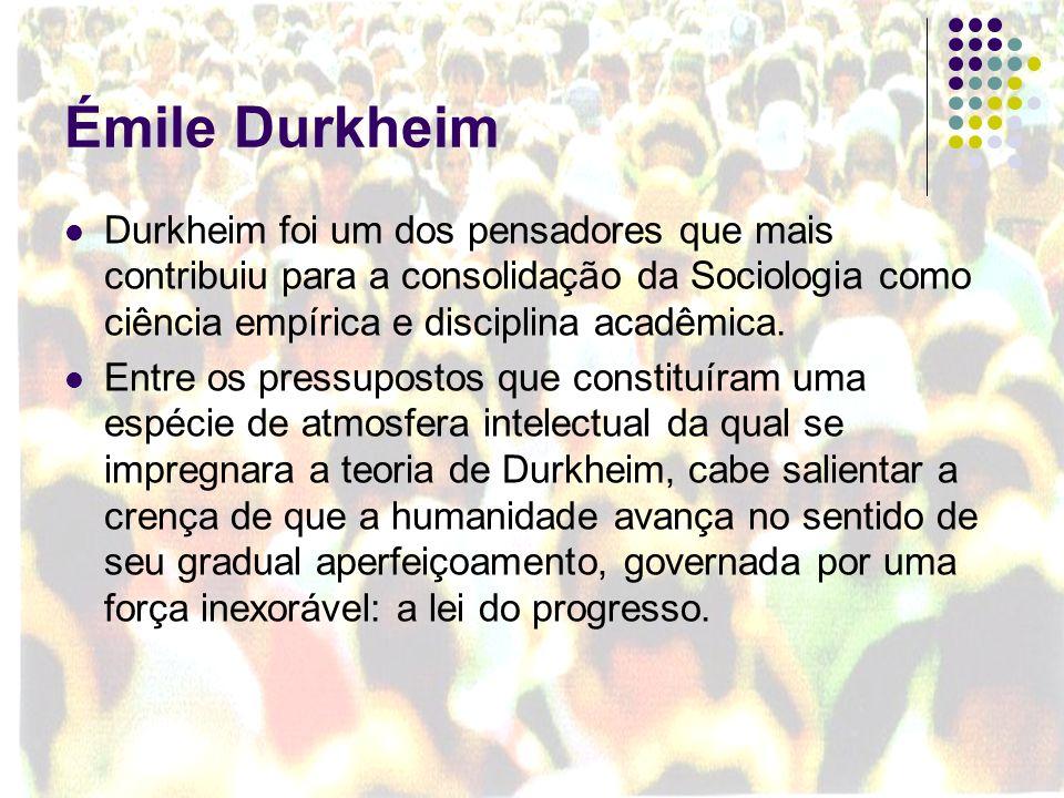 Émile DurkheimDurkheim foi um dos pensadores que mais contribuiu para a consolidação da Sociologia como ciência empírica e disciplina acadêmica.