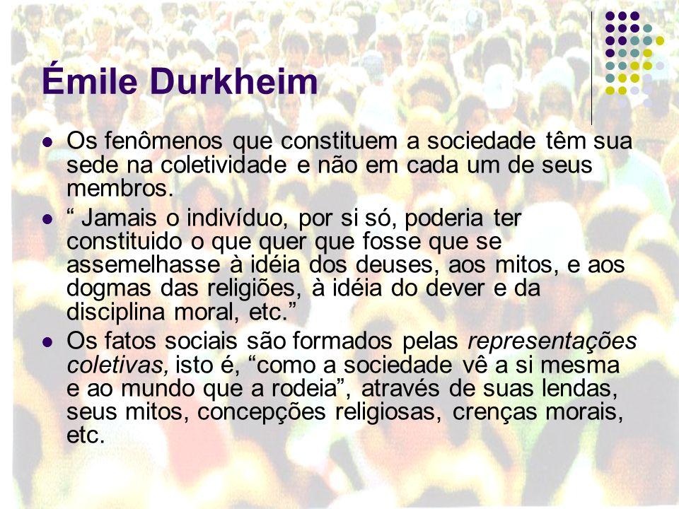 Émile DurkheimOs fenômenos que constituem a sociedade têm sua sede na coletividade e não em cada um de seus membros.