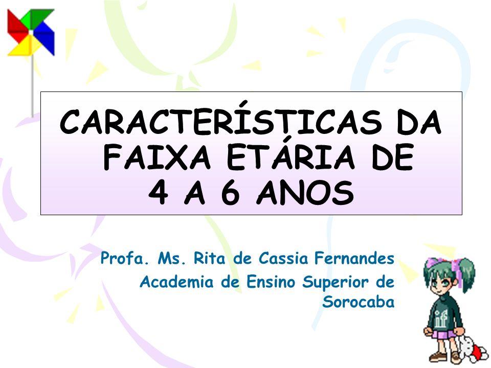 CARACTERÍSTICAS DA FAIXA ETÁRIA DE 4 A 6 ANOS