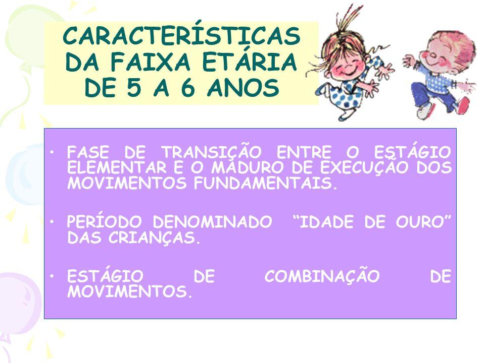 CARACTERÍSTICAS DA FAIXA ETÁRIA DE 5 A 6 ANOS