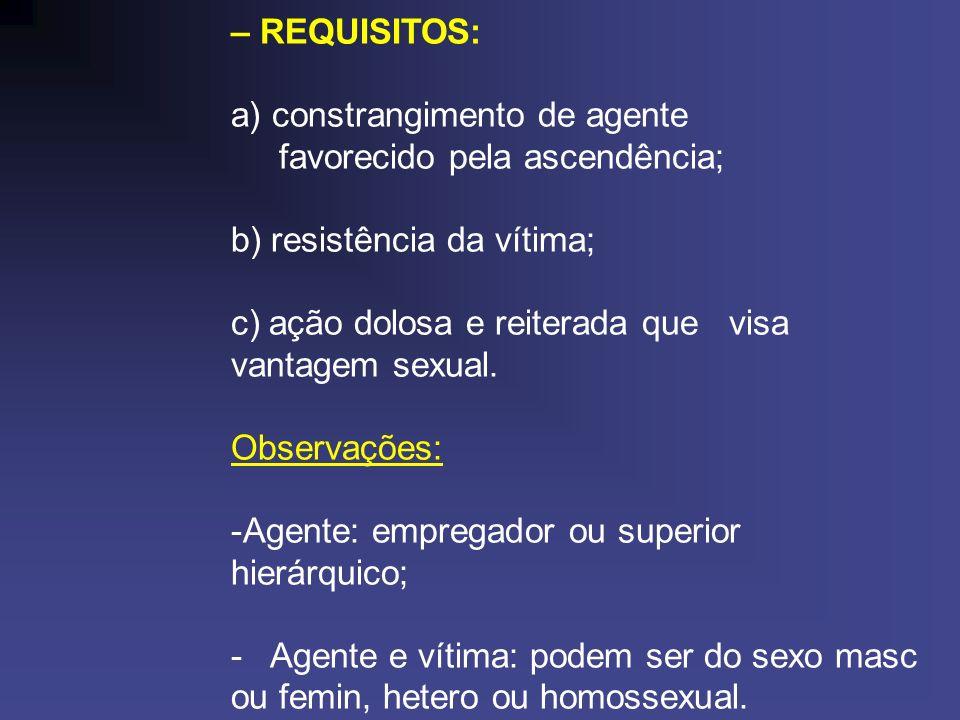 – REQUISITOS: constrangimento de agente. favorecido pela ascendência; b) resistência da vítima;
