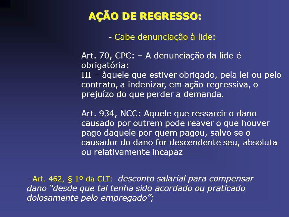 AÇÃO DE REGRESSO: Art. 70, CPC: – A denunciação da lide é obrigatória:
