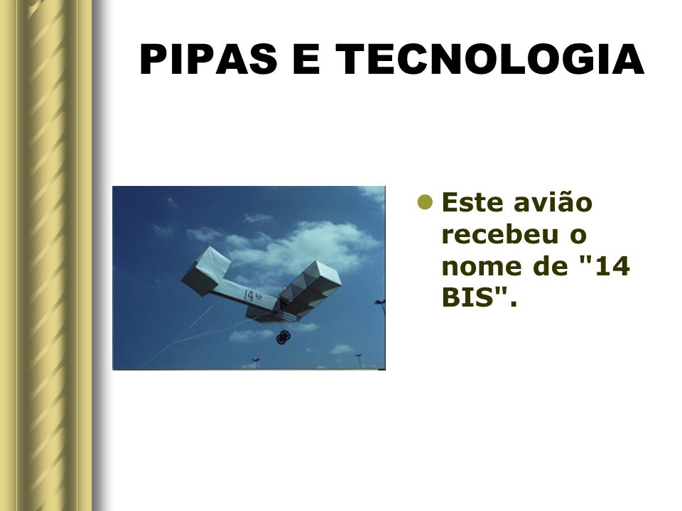 PIPAS E TECNOLOGIA Este avião recebeu o nome de 14 BIS .