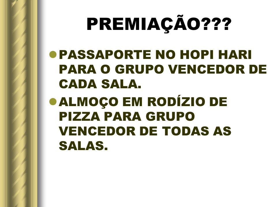 PREMIAÇÃO . PASSAPORTE NO HOPI HARI PARA O GRUPO VENCEDOR DE CADA SALA.