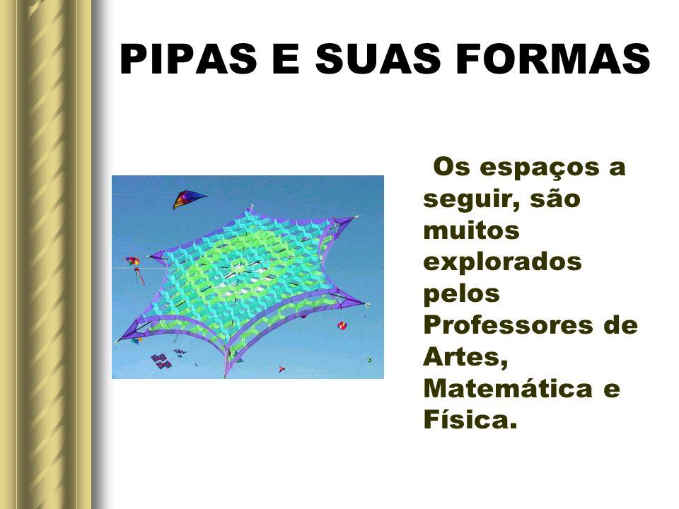 PIPAS E SUAS FORMASOs espaços a seguir, são muitos explorados pelos Professores de Artes, Matemática e Física.