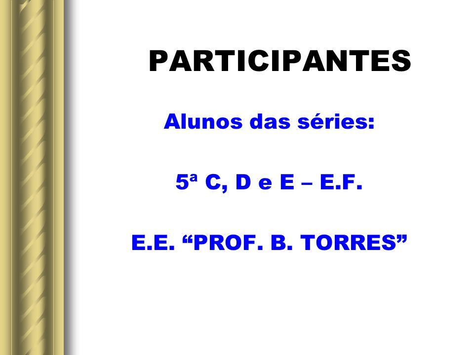 PARTICIPANTES Alunos das séries: 5ª C, D e E – E.F.