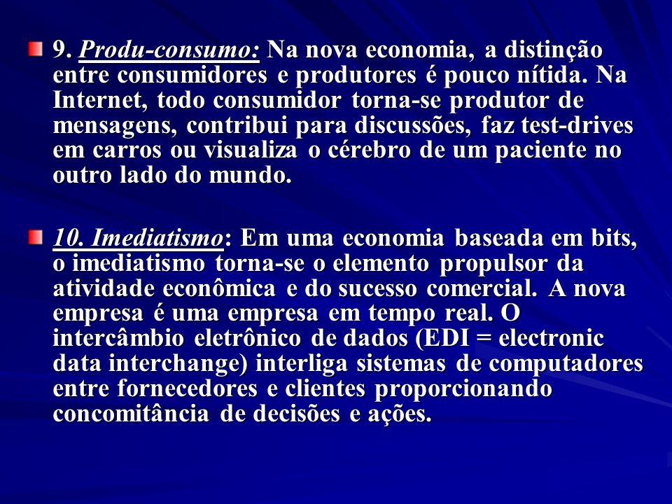 9. Produ-consumo: Na nova economia, a distinção entre consumidores e produtores é pouco nítida. Na Internet, todo consumidor torna-se produtor de mensagens, contribui para discussões, faz test-drives em carros ou visualiza o cérebro de um paciente no outro lado do mundo.
