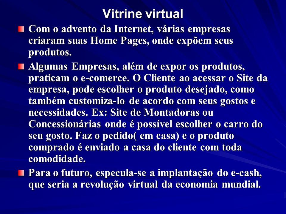 Vitrine virtual Com o advento da Internet, várias empresas criaram suas Home Pages, onde expõem seus produtos.