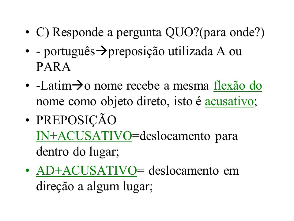 C) Responde a pergunta QUO (para onde )
