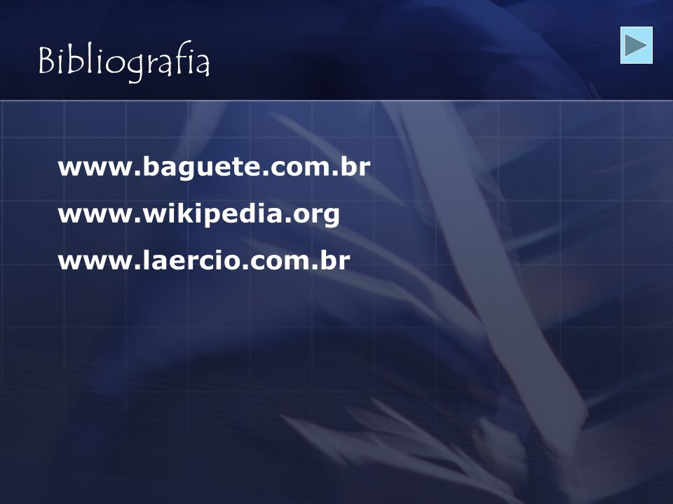 Bibliografia www.baguete.com.br www.wikipedia.org www.laercio.com.br