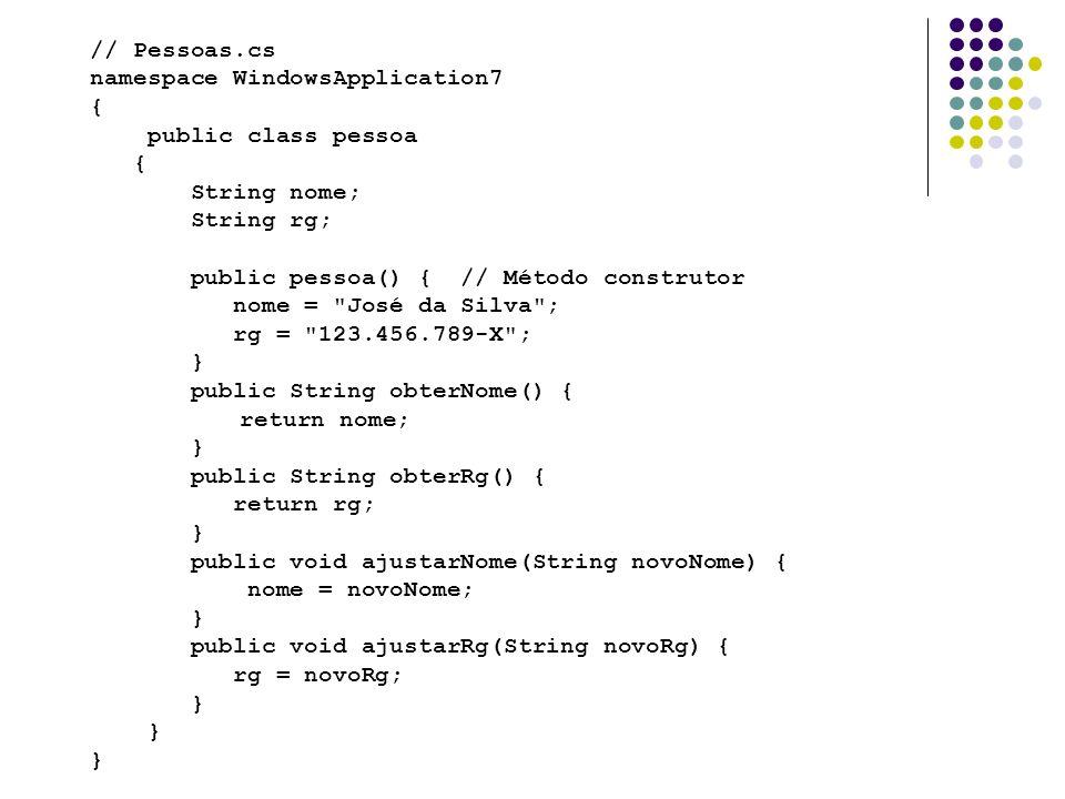 // Pessoas.cs namespace WindowsApplication7. { public class pessoa. String nome; String rg; public pessoa() { // Método construtor.