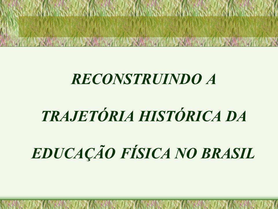 TRAJETÓRIA HISTÓRICA DA EDUCAÇÃO FÍSICA NO BRASIL