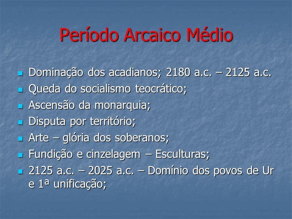 Período Arcaico Médio Dominação dos acadianos; 2180 a.c. – 2125 a.c.