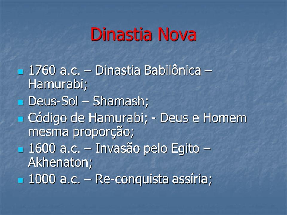 Dinastia Nova 1760 a.c. – Dinastia Babilônica – Hamurabi;