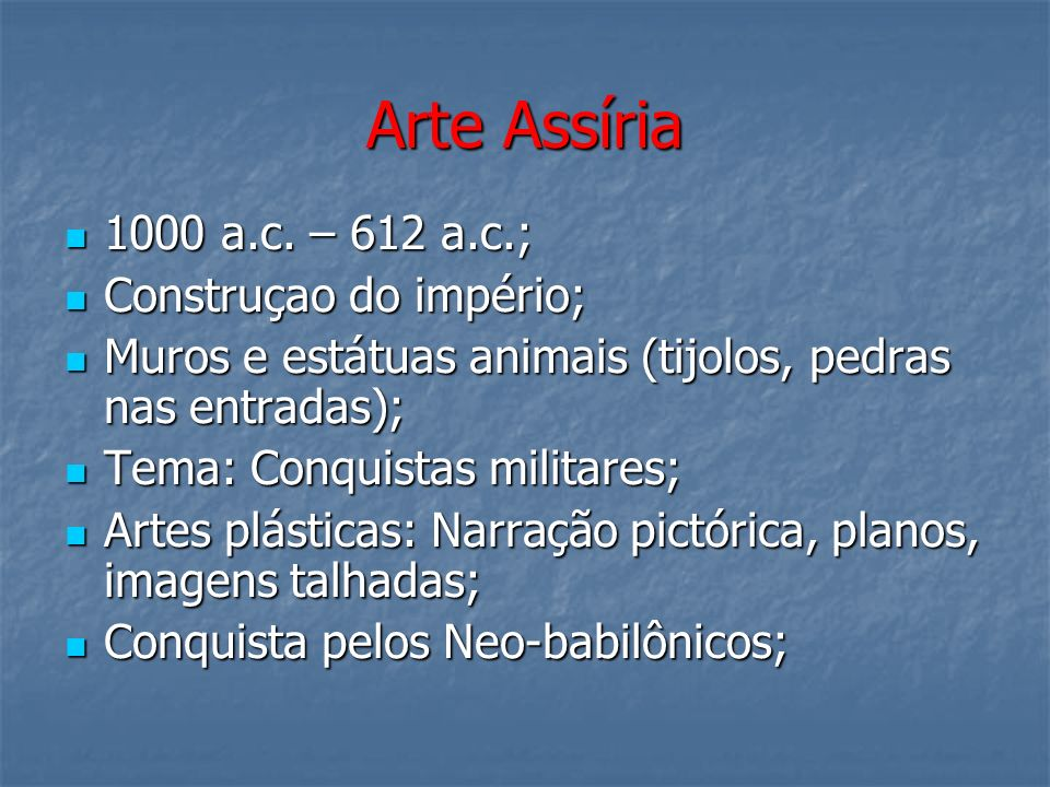 Arte Assíria 1000 a.c. – 612 a.c.; Construçao do império;