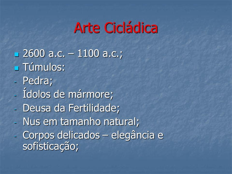 Arte Cicládica 2600 a.c. – 1100 a.c.; Túmulos: Pedra;