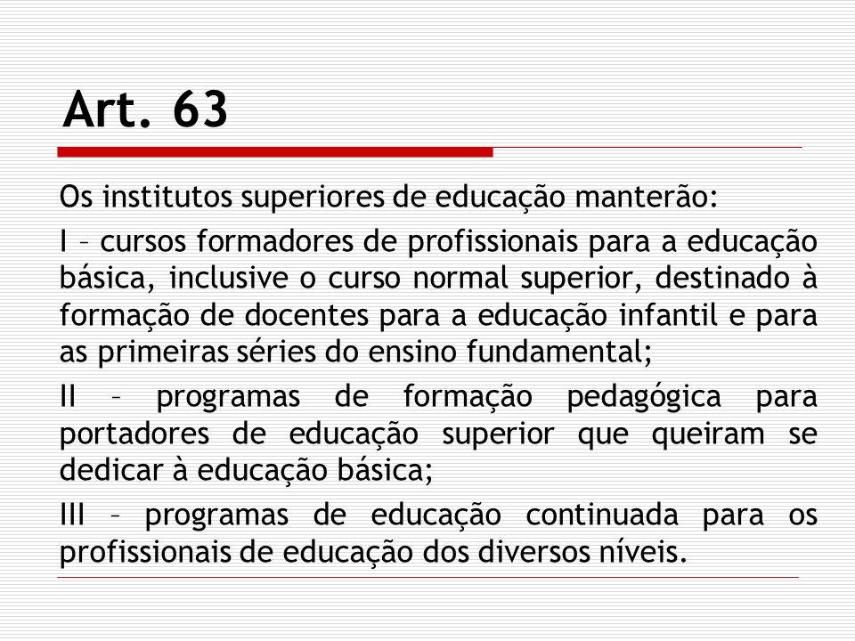 Art. 63 Os institutos superiores de educação manterão: