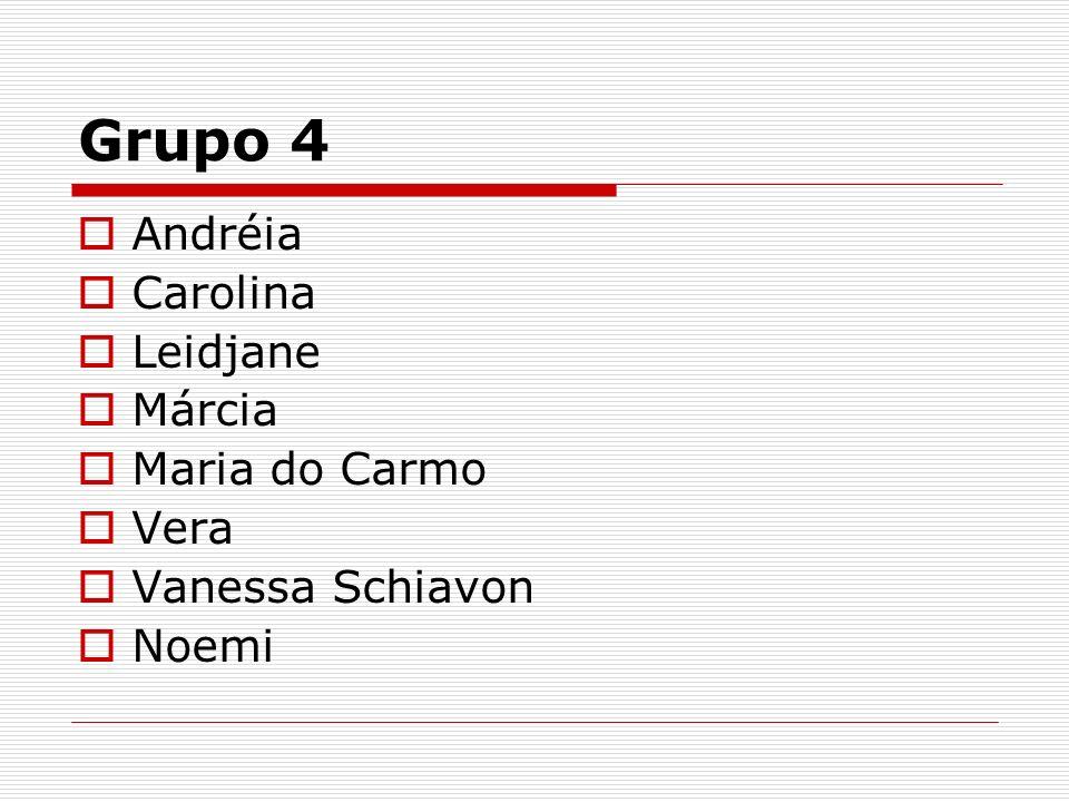 Grupo 4 Andréia Carolina Leidjane Márcia Maria do Carmo Vera