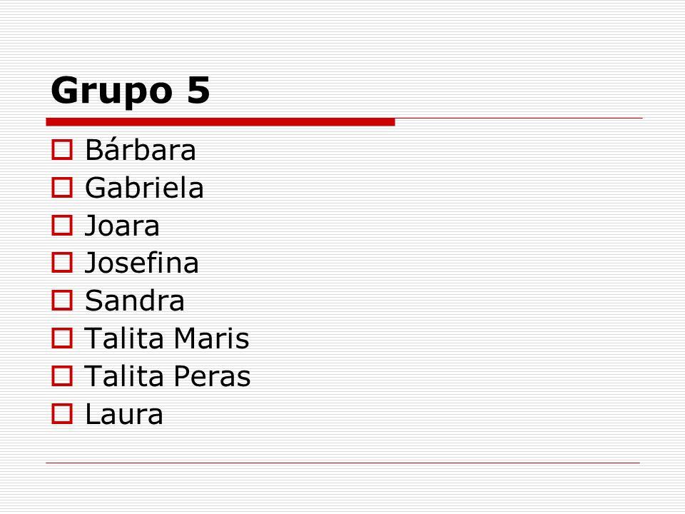 Grupo 5 Bárbara Gabriela Joara Josefina Sandra Talita Maris