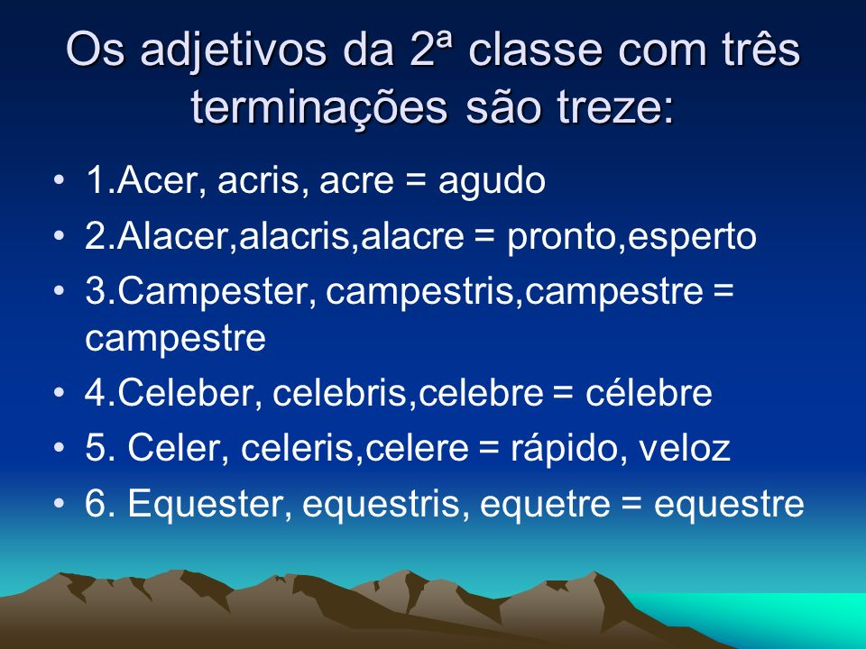 Os adjetivos da 2ª classe com três terminações são treze: