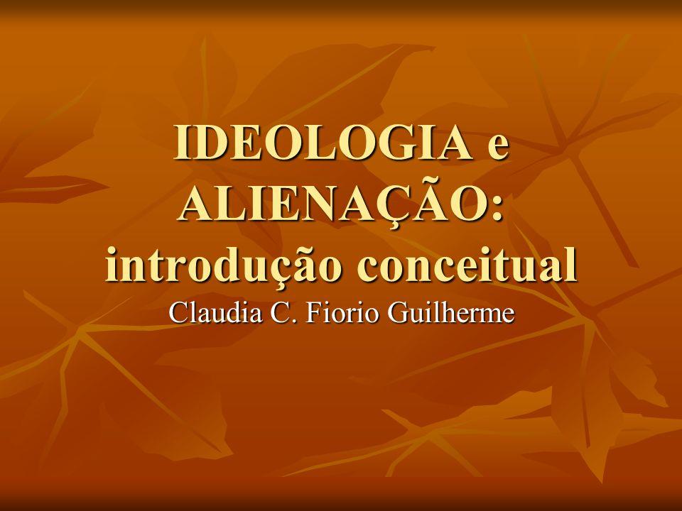 IDEOLOGIA e ALIENAÇÃO: introdução conceitual