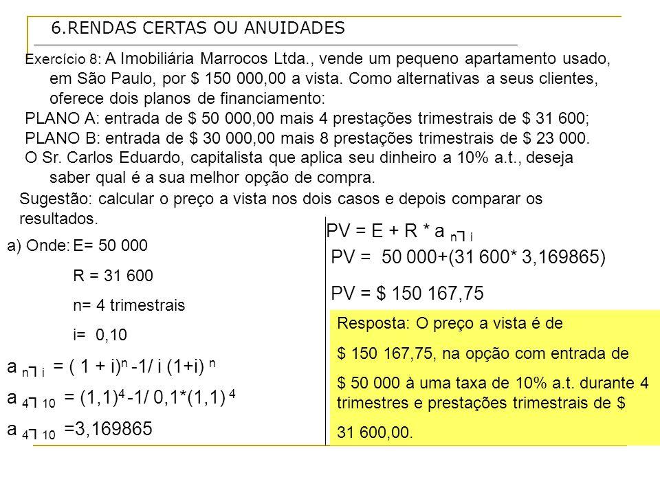 PV = E + R * a n┐i PV = 50 000+(31 600* 3,169865) PV = $ 150 167,75