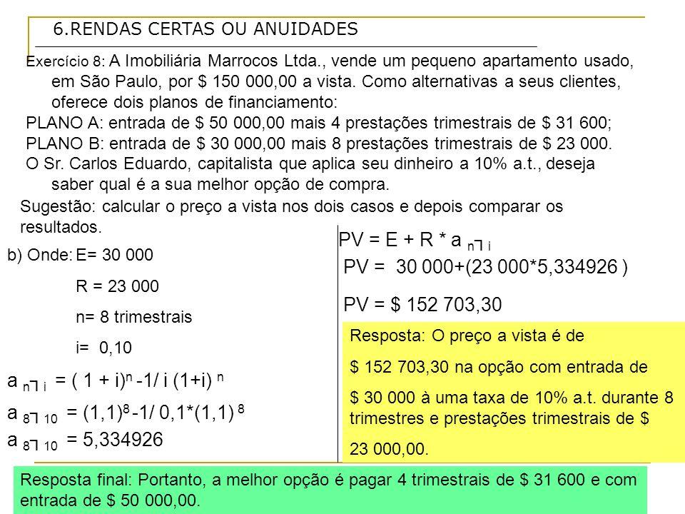 PV = E + R * a n┐i PV = 30 000+(23 000*5,334926 ) PV = $ 152 703,30