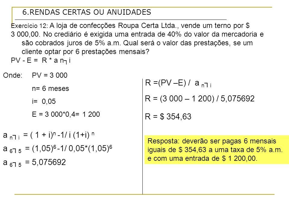 R =(PV –E) / a n┐i R = (3 000 – 1 200) / 5,075692 R = $ 354,63