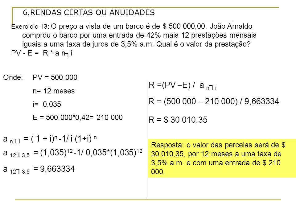 R =(PV –E) / a n┐i R = (500 000 – 210 000) / 9,663334 R = $ 30 010,35